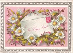 TO THE HAPPY BRIDE in pink on front of printed envelope surrounded by white daisies with yellow centres, grey marginal design