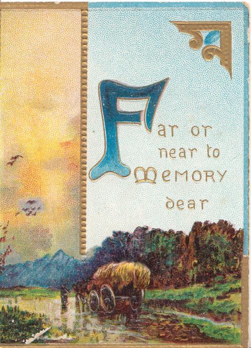 FAR OR NEAR TO MEMORY DEAR(F illuminated) in gilt above rural scene, farm waggon, orange panel left