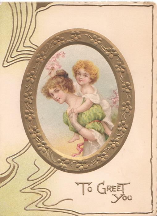 TO GREET YOU gilt oval inset, mother in green carries child piggy-back