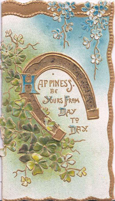 HAPPINESS BE YOURS FROM DAY TO DAY (illuminated) under gilt horseshoe, clover left, gilt marginal design