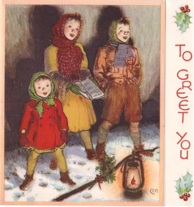TO GREET YOU on panel with holly right, 3 children carolling, lantern front, peach border