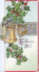 TO GREET YOU (T G & Y illuminated) in silver, berried holly above and below inset of gilt & silver church bells