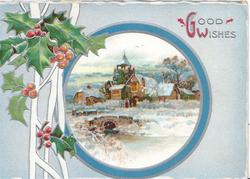 GOOD WISHES(G & W illuminated) gilt & blue margined snowy rural inset church, bridge & buildings, berried holly left, pale blue background