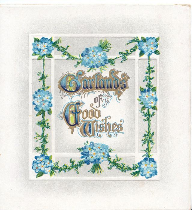GARLANDS OF GOOD WISHES(illuminated) on plaque framed by blue forget-me-nots in complex design