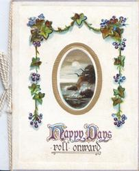 HAPPY DAYS ROLL ONWARD(H &D illuminated), ivy & blue berries frame gilt bordered oval sea-scape