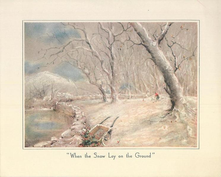 """""""WHEN THE SNOW LAY ON THE GROUND"""" wheelbarrow with holly by water's edge, man among many leafless trees in distance"""