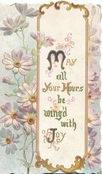 MAY ALL YOUR HOURS BE WING'D WITH JOY(illuminated) on white gilt bordered plaque, white daisies left