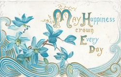 MAY HAPPINESS CROWN EVERY DAY(illuminated) above blue anemones & complex blue & gilt design