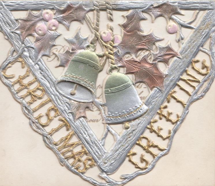 CHRISTMAS GREETING in gilt below stylised holly & 2 bells, much perforated triangular design