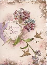 HAPPY DAYS in gilt on white plaque, purple & blue forget-me-nots above gilt birds of happiness, marginal floral design