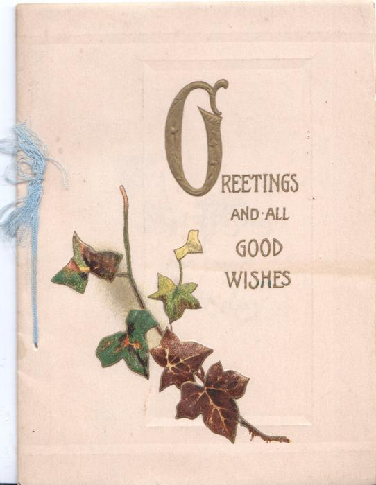 GREETINGS (G illuminated) AND ALL GOOD WISHES, in gilt, above spray of bronzed ivy