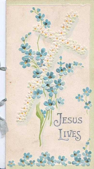 JESUS LIVES in silver, below white embossed cross, forget me nots around, 3 narrow green margins