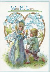 WITH MY LOVE above boy kneeling to receive flower in heart shaped perforated window, forget-me-nots above