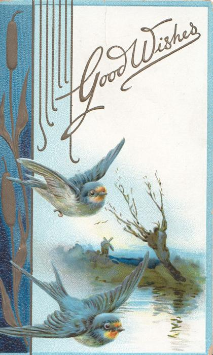 GOOD WISHES  in gilt above watery rural scene & 2 bluebirds of happiness, gilt bullrushes on blue marginal design