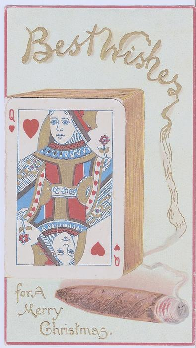 BEST WISHES FOR A MERRY CHRISTMAS stack of cards Queen of hearts on front, beside lit cigar
