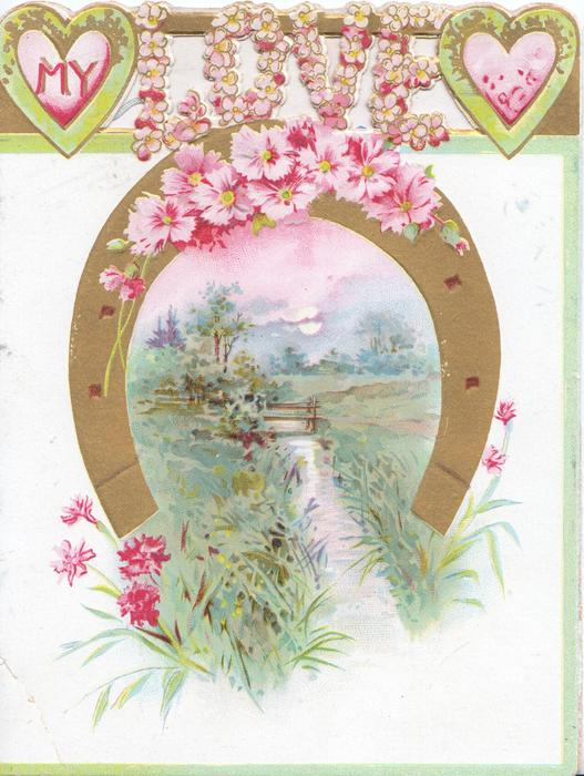 MY LOVE with LOVE in stylised pink flowers above pinks on top of gilt horseshoe round rural inset bridge over stream, more pinks below