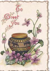 TO GREET YOU(T, G & Y illuminated) ornate vase behind violets, narrow gilt & pale green marginal design
