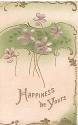 HAPPINESS BE YOURS in gilt  below green design & violets, gilt marginal designs