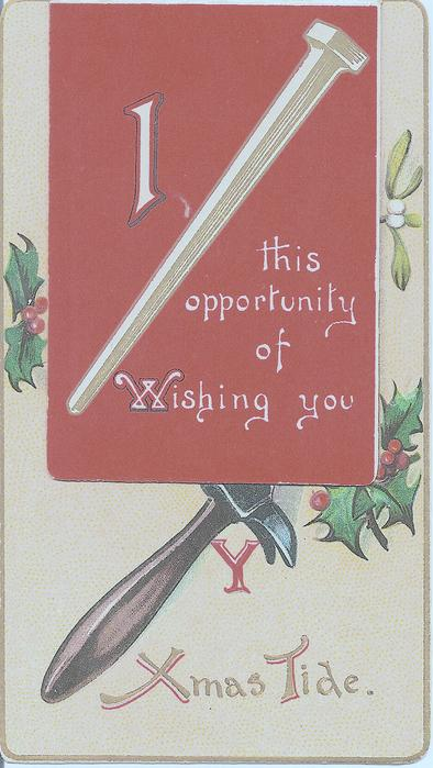 I MUST (nail) THIS OPPURTUNITY OF WISHING YOU XMAS TIDE
