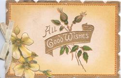 ALL GOOD WISHES on gilt plaque across 3 rose buds, pale yellow wild roses lwer left, ebossed marginal design