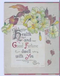 HEALTH AND GOOD FORTUNE DWELL WITH YOU various flowers