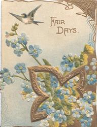 FAIR DAYS in gilt above forget-me-nots in gilt design lower right, bluebird of happiness above