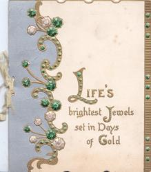 LIFE'S BRIGHTEST JEWELS SET IN DAYS OF GOLD(illuminated), silver & jewelled design left