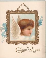 GLAD WISHES, in gilt below hanging gilt framed picture of angels head looking right, scant forget-me-nots around
