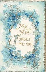 MY WISH. FORGET ME NOT(F illuminated) on white plaque surrounded by forget-me-nots, pale  blue background