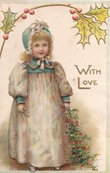 WITH LOVE in gilt, girl in old style dress stands holding holly below berried holly twig, 3 narrow blue margins