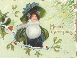 MERRY GREETINGS in gilt right, berried mistletoe left, half length study of woman in old style dress, palegreen background