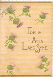 FOR AULD LANG SYNE(illuminated) in gilt surrounded by thistle heads, cream background