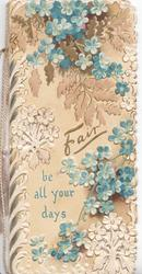 FAIR BE ALL YOUR DAYS in gilt & blue, many forget-me-nots(blue & stylised white) around, brown leaves