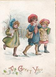 TO GREET YOU(T, G & Y illuminated) in gilt, 3 children in old style dress walk right in snow on way to school