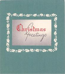CHRISTMAS GREETINGS inset on grey, 'C' illuminated, white holly border on green background