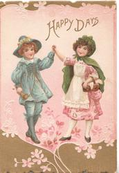 HAPPY DAYS in gilt, boy & girl in old style dress hold hands standing facing front, pale pink background above deep brown inset