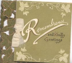 REMBRANCE(R illuminated) in white AND KINDLY GREETINGS, marginal leafy designs, green background