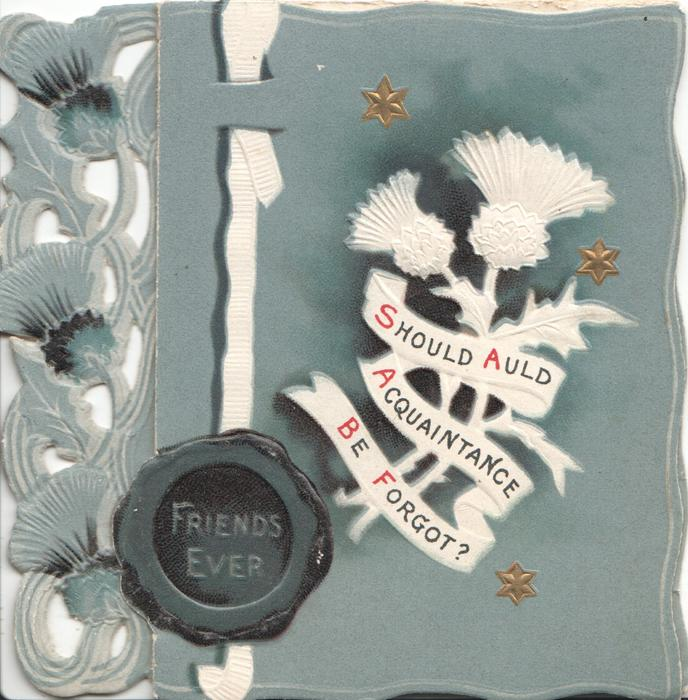 SHOULD AULD ACQUAINTANCE BE FORGOT? under white stylised thistles, FRIENDS EVER on seal, perforated thistle design left. blue grey background