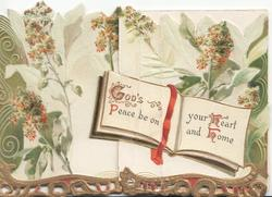 GOD'S PEACE BE ON YOUR HEART AND HOME( illuminated)on book shaped plaque, mignonette around, perforated gilt lower border