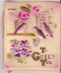 on celluloid front TO GREET YOU below three purple birds perched by stylised flowers