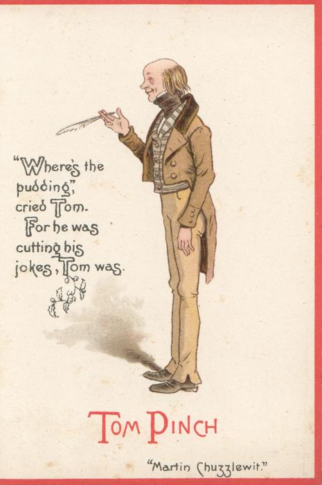 """Dickens characters, TOM PINCH """"MARTIN CHUZZLEWIT""""""""WHERE'S THE PUDDING"""", CRIED TOM . FOR HE WAS CUTTING BIG JOKES, TOM WAS."""