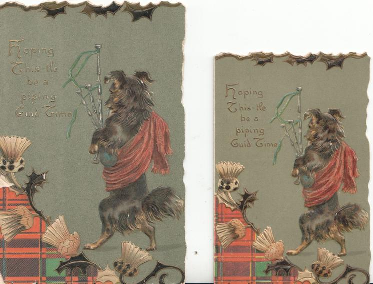 HOPING THIS-TLE BE A PIPING GOOD TIME in gilt, dressed collie on hind-legs plays bag-pipes, tartan & thistle below left