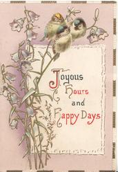 JOYOUS HOURS AND HAPPY DAYS(illuminated) on white plaque, 3 birds-of-happiness perched on campanulas