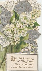 LET THE BLESSING OF THY LOVE REST UPON US FROM ABOVE on white plaque, white lilac & stylised silver leaves