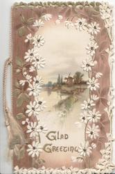 GLAD GREETING in gilt below watery rural inset bordered by stylised white daisies, brown background, 3 floral edge designs