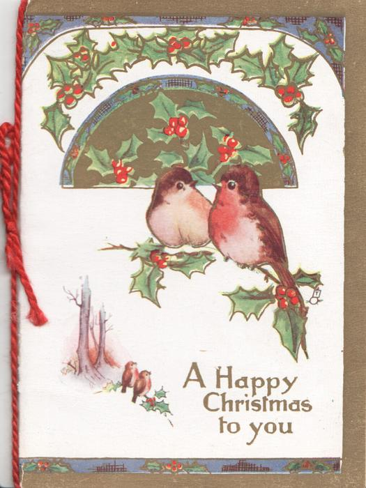 A HAPPY CHRISTMAS TO YOU, 2 birds-of-happiness (look like English robins) below berried holly, 3 gilt borders