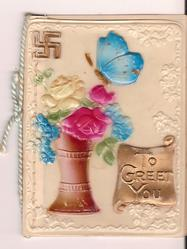 on celluloid front TO GREET YOU on gilt plaque, various flowers in vase with butterfly on top
