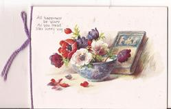 ALL HAPPINESS BE YOURS AS YOU TREAD LIFES SUNNY DAY bowl of flowers and book