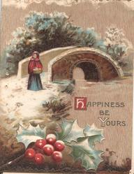 HAPPINESS BE YOURS (H & Y illuminated), snowy rural scene,woman has crossed bridge, berried holly below