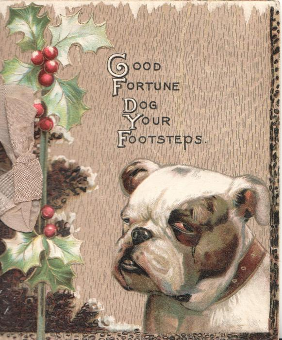 GOOD FORTUNE DOG YOUR FOOTSTEPS (illuminated),bulldog facing front left lower right, berried holly left